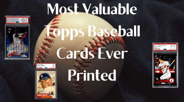 Most Valuable Topps Baseball Cards of All-Time